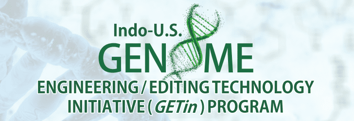 Indo-US Science and Technology Forum announces Call For Proposals in Genome Engineering/Editing Technology (GETin)