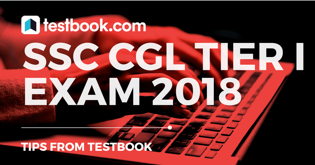 9 Tips To Prepare For SSC CGL Tier I Exam 2018