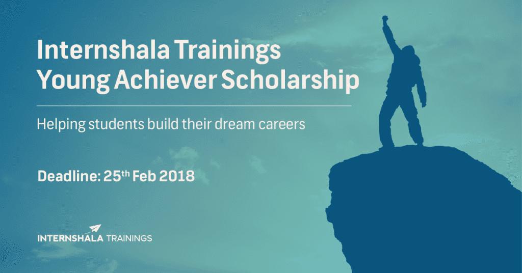 Internshala Trainings Young Achiever Scholarship 2018 is open